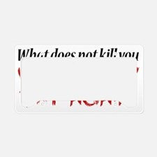 What does not kill you... License Plate Holder