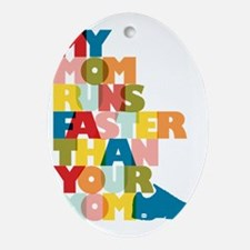My Mom Runs Faster Than Your Mom Oval Ornament