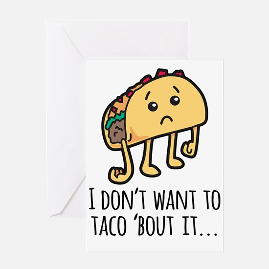 I don't Want to Taco Bout it - sad Greeting Cards