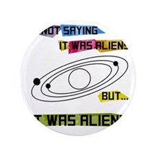 """Im not saying it was aliens but... 3.5"""" Button"""