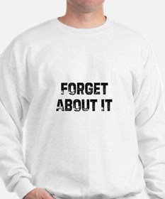 Forget About It Sweatshirt