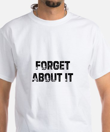 Forget About It Shirt