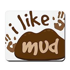 I Like Mud Mousepad