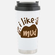 I Like Mud Stainless Steel Travel Mug