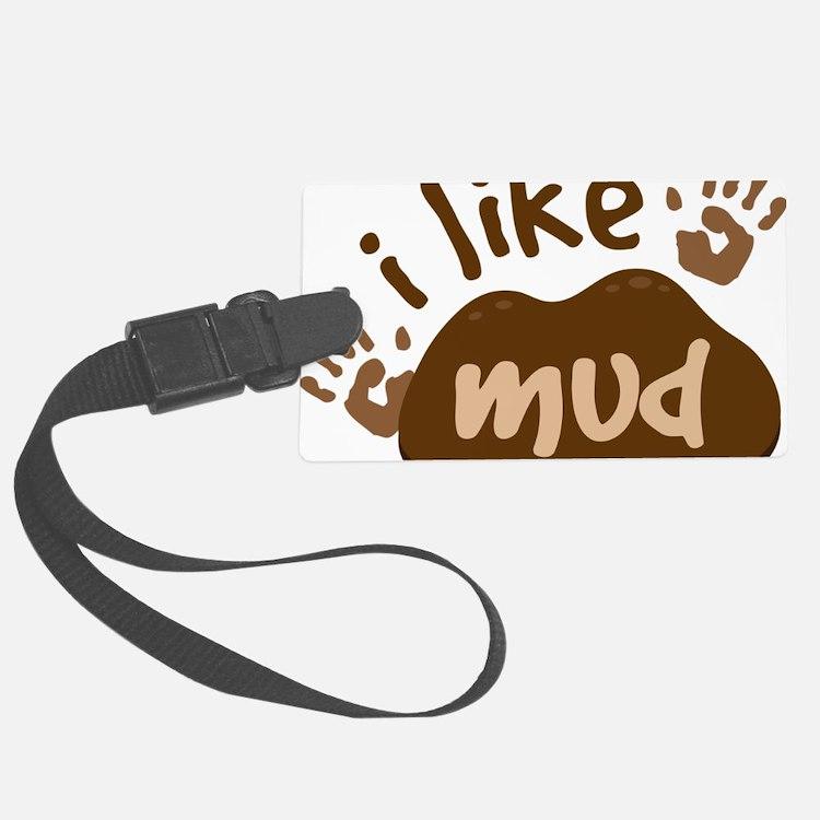 I Like Mud Luggage Tag