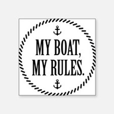 """My Boat, My Rules Square Sticker 3"""" x 3"""""""