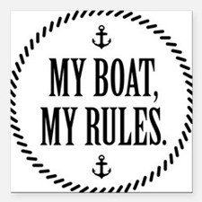 """My Boat, My Rules Square Car Magnet 3"""" x 3"""""""