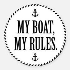 My Boat, My Rules Round Car Magnet