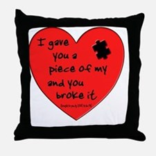 I GAVE YOU A PIECE OF MY HEART.... Throw Pillow