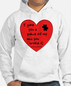I GAVE YOU A PIECE OF MY HEART.. Hoodie