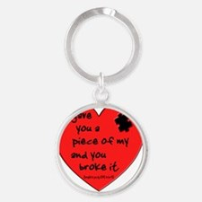 I GAVE YOU A PIECE OF MY HEART.... Round Keychain
