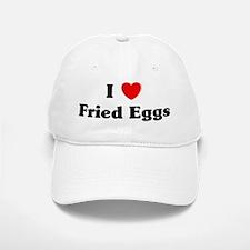 I love Fried Eggs Baseball Baseball Cap