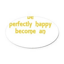Be Happy Anthropologist darkappare Oval Car Magnet