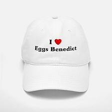 I love Eggs Benedict Baseball Baseball Cap