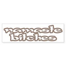 Namaste Bitches Bumper Sticker