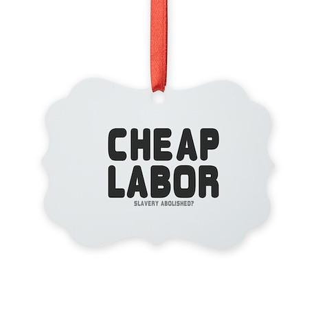 CHEAP LABOR - SLAVERY ABOLISHED Picture Ornament