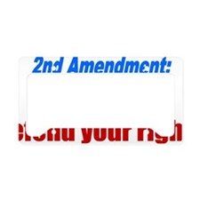 Your right to defend your rig License Plate Holder