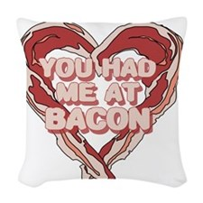 You had me at bacon Woven Throw Pillow