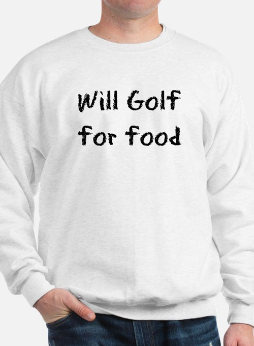 Will Golf for Food Sweatshirt