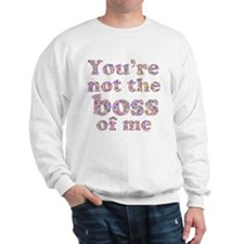 Not the Boss of Me (girly) Sweatshirt