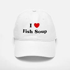 I love Fish Soup Baseball Baseball Cap
