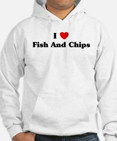 I love Fish And Chips Hoodie