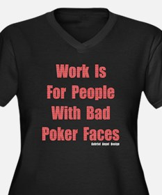 Work is for People with Bad Poker Faces Women's Pl