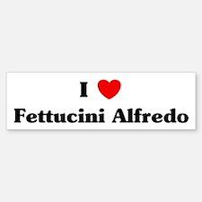 I love Fettucini Alfredo Bumper Bumper Bumper Sticker