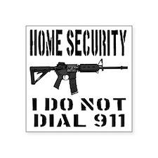 """HOME SECURITY I Do Not Dial Square Sticker 3"""" x 3"""""""