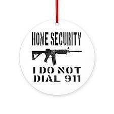 HOME SECURITY I Do Not Dial 911 Round Ornament