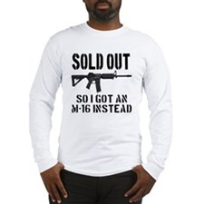 SOLD OUT All So I Got An M-16  Long Sleeve T-Shirt