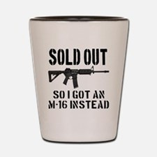 SOLD OUT All So I Got An M-16 Instead Shot Glass