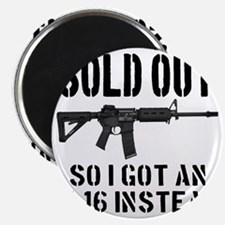 SOLD OUT All So I Got An M-16 Instead Magnet