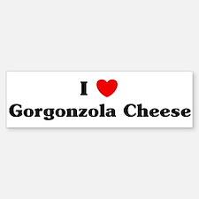 I love Gorgonzola Cheese Bumper Bumper Bumper Sticker
