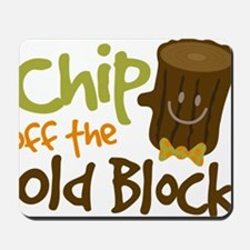 Chip Off The Old Block Mousepad