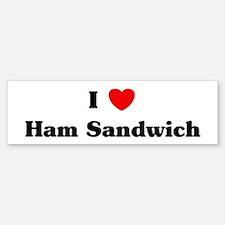 I love Ham Sandwich Bumper Bumper Bumper Sticker