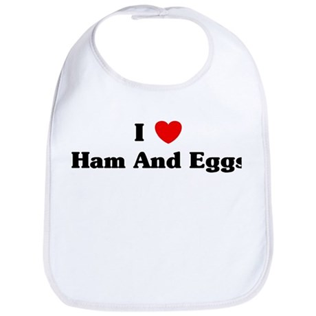 I love Ham And Eggs Bib