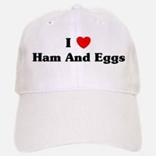 I love Ham And Eggs Baseball Baseball Cap