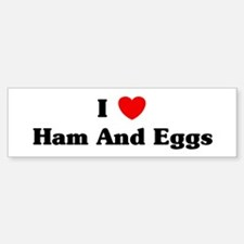 I love Ham And Eggs Bumper Bumper Bumper Sticker