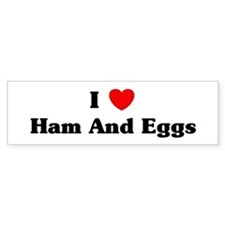 I love Ham And Eggs Bumper Bumper Sticker