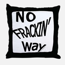 No Frackin Way for light background Throw Pillow