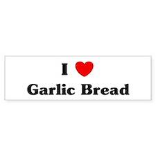 I love Garlic Bread Bumper Bumper Sticker