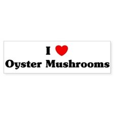 I love Oyster Mushrooms Bumper Bumper Sticker