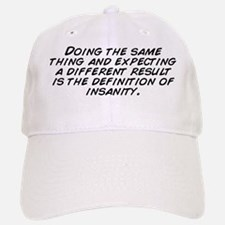 Doing_the_same_thing_and_expecting_a_different Baseball Baseball Cap