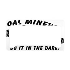 Coal miners do it in the dark License Plate Holder