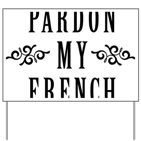 Pardon My French Yard Sign