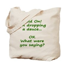 Hold On! Im dropping a deuce Tote Bag