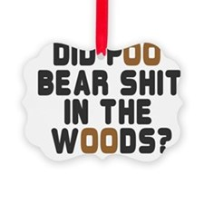 DID POO BEAR SHIT IN THE WOODS Ornament