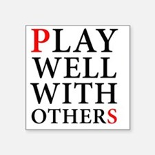 "Play Well With Others Square Sticker 3"" x 3"""