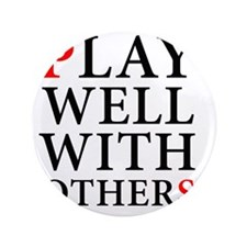 """Play Well With Others 3.5"""" Button"""